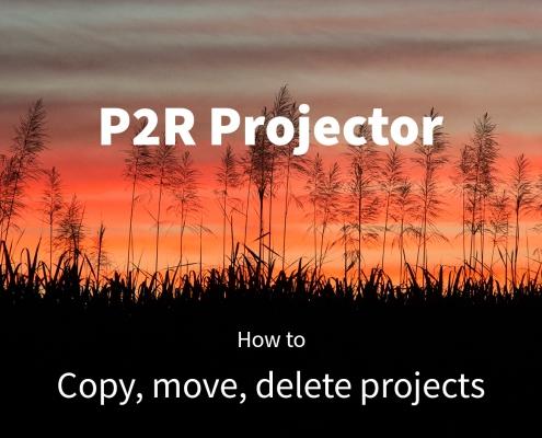 P2R Projector tutorial: Copy move delete projects