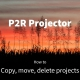 P2R Projector tutorial: Copy move delete projects
