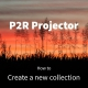 P2R Projector tutorial: Create a new collection