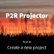 P2R Projector tutorial: Create a new project