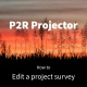 P2R Projector tutorial: Edit a project survey