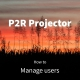 P2R Projector tutorial: Manage users