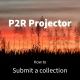 P2R Projector tutorial: Submit a collection