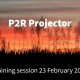 P2R Projector tutorial: Training session 23 Feb 2021